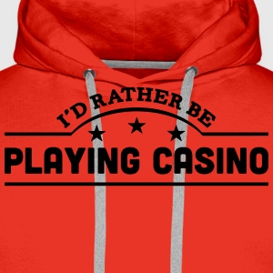 id rather be playing casino banner t-shirt - Men's Premium Hoodie