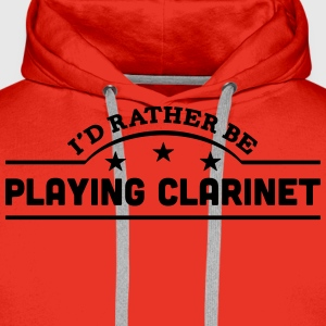 id rather be playing clarinet banner cop t-shirt - Men's Premium Hoodie