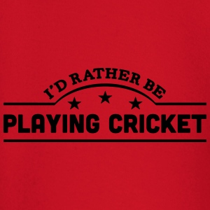id rather be playing cricket banner t-shirt - Baby Long Sleeve T-Shirt
