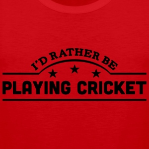 id rather be playing cricket banner t-shirt - Men's Premium Tank Top