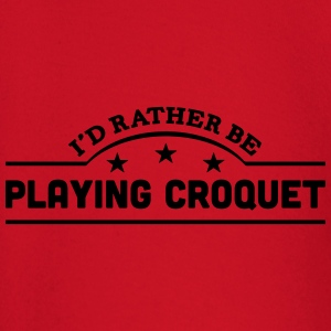 id rather be playing croquet banner t-shirt - Baby Long Sleeve T-Shirt