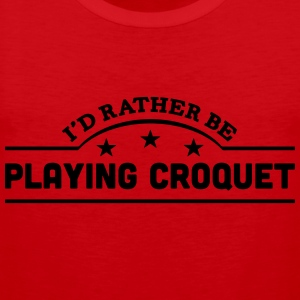 id rather be playing croquet banner t-shirt - Men's Premium Tank Top