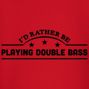 id rather be playing double bass banner  t-shirt - Baby Long Sleeve T-Shirt