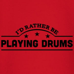 id rather be playing drums banner t-shirt - Baby Long Sleeve T-Shirt