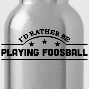 id rather be playing foosball banner cop t-shirt - Water Bottle