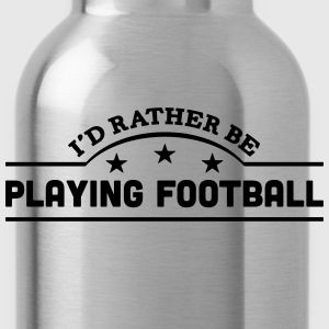id rather be playing football banner cop t-shirt - Water Bottle
