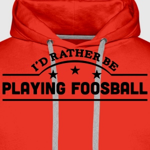 id rather be playing foosball banner cop t-shirt - Men's Premium Hoodie