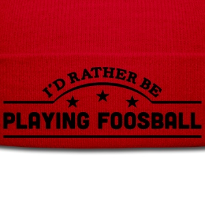 id rather be playing foosball banner cop t-shirt - Winter Hat