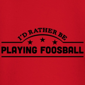 id rather be playing foosball banner cop t-shirt - Baby Long Sleeve T-Shirt