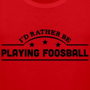 id rather be playing foosball banner cop t-shirt - Men's Premium Tank Top