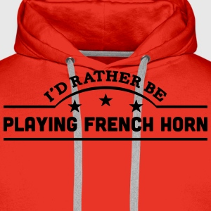 id rather be playing french horn banner  t-shirt - Men's Premium Hoodie