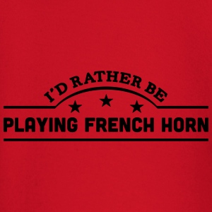 id rather be playing french horn banner  t-shirt - Baby Long Sleeve T-Shirt