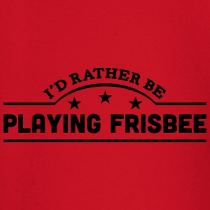 id rather be playing frisbee banner t-shirt - Baby Long Sleeve T-Shirt