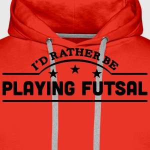 id rather be playing futsal banner t-shirt - Men's Premium Hoodie