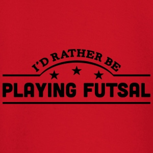 id rather be playing futsal banner t-shirt - Baby Long Sleeve T-Shirt