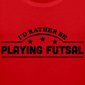 id rather be playing futsal banner t-shirt - Men's Premium Tank Top