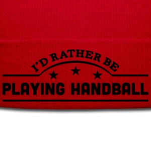 id rather be playing handball banner cop t-shirt - Winter Hat