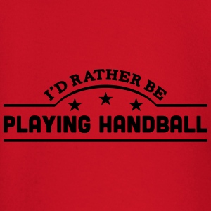 id rather be playing handball banner cop t-shirt - Baby Long Sleeve T-Shirt
