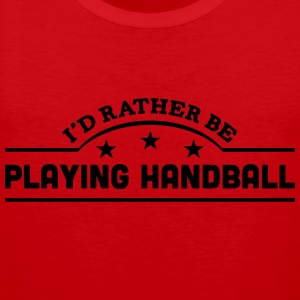 id rather be playing handball banner cop t-shirt - Men's Premium Tank Top