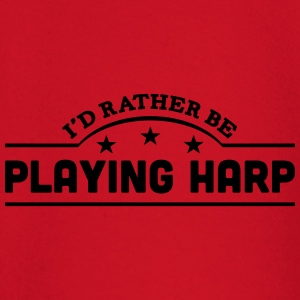 id rather be playing harp banner t-shirt - Baby Long Sleeve T-Shirt