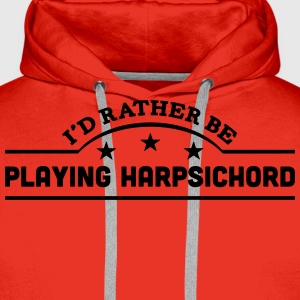 id rather be playing harpsichord banner  t-shirt - Men's Premium Hoodie