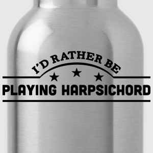 id rather be playing harpsichord banner  t-shirt - Water Bottle