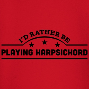 id rather be playing harpsichord banner  t-shirt - Baby Long Sleeve T-Shirt
