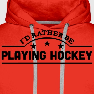 id rather be playing hockey banner t-shirt - Men's Premium Hoodie
