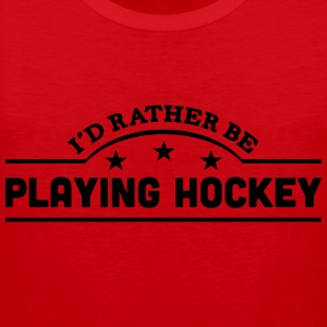 id rather be playing hockey banner t-shirt - Men's Premium Tank Top