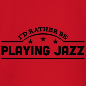 id rather be playing jazz banner t-shirt - Baby Long Sleeve T-Shirt