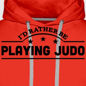 id rather be playing judo banner t-shirt - Men's Premium Hoodie