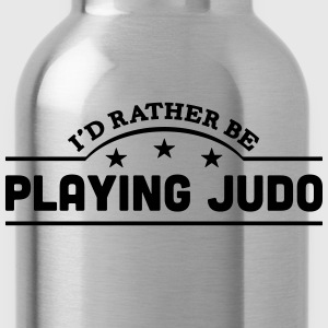 id rather be playing judo banner t-shirt - Water Bottle