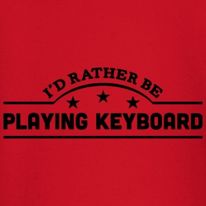 id rather be playing keyboard banner cop t-shirt - Baby Long Sleeve T-Shirt