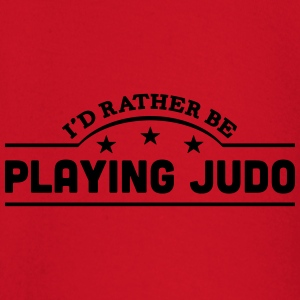 id rather be playing judo banner t-shirt - Baby Long Sleeve T-Shirt