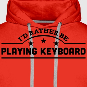 id rather be playing keyboard banner cop t-shirt - Men's Premium Hoodie