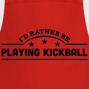 id rather be playing kickball banner cop t-shirt - Cooking Apron