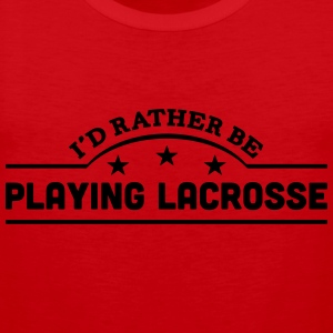 id rather be playing lacrosse banner cop t-shirt - Men's Premium Tank Top