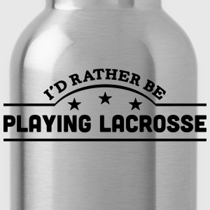 id rather be playing lacrosse banner cop t-shirt - Water Bottle