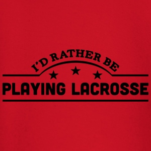 id rather be playing lacrosse banner cop t-shirt - Baby Long Sleeve T-Shirt