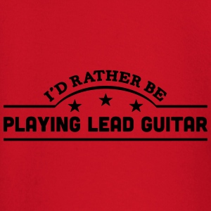 id rather be playing lead guitar banner  t-shirt - Baby Long Sleeve T-Shirt
