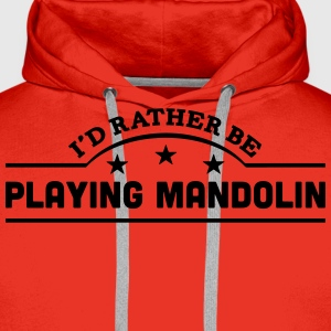 id rather be playing mandolin banner cop t-shirt - Men's Premium Hoodie