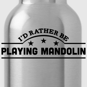 id rather be playing mandolin banner cop t-shirt - Water Bottle