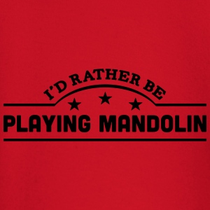 id rather be playing mandolin banner cop t-shirt - Baby Long Sleeve T-Shirt
