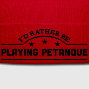id rather be playing petanque banner cop t-shirt - Winter Hat