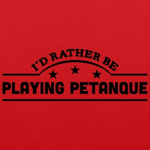 id rather be playing petanque banner cop t-shirt - Tote Bag