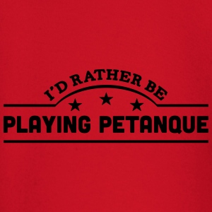 id rather be playing petanque banner cop t-shirt - Baby Long Sleeve T-Shirt