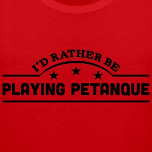 id rather be playing petanque banner cop t-shirt - Men's Premium Tank Top