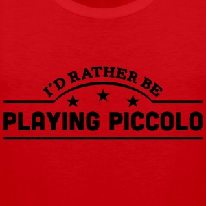 id rather be playing piccolo banner t-shirt - Men's Premium Tank Top