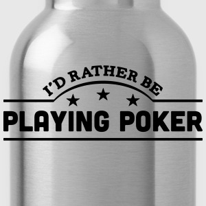 id rather be playing poker banner t-shirt - Water Bottle