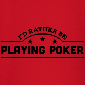 id rather be playing poker banner t-shirt - Baby Long Sleeve T-Shirt